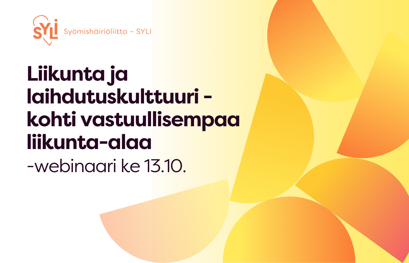 Kuvassa oranssinkirjavalla taustalla teksti: Liikunta ja laihdutuskulttuuri - kohti vastuullisempaa liikunta-alaa -webinaari ke 13.10.